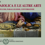 La maiolica e le altre arti - Influssi, parallelismi, convergenze.